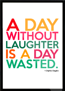 A Day WIthout Laughter Is Wasted